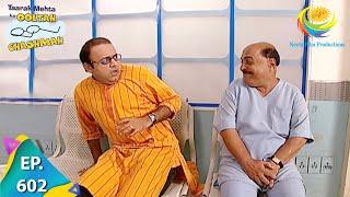 Taarak Mehta Ka Ooltah Chashmah - Episode 602 - Full Episode
