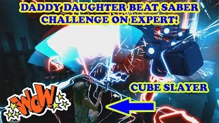 Daddy Daughter Beat Saber VR Challenge on EXPERT! Custom Song Nyan Cat! Who wins? TeamCC