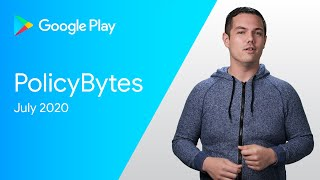 Google Play Policybytes - July 2020 Policy Updates