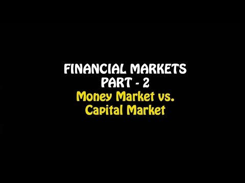 Financial Markets Part   2, Money market vs  Capital Markets