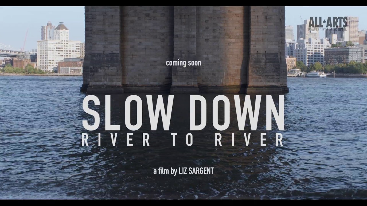 ALL ARTS Presents New York Emmy-Winner 'Slow Down: River To River' by Cyprian Films New York