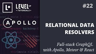#22 Relational Data Resolvers - Full-stack GraphQL with Apollo, Meteor & React