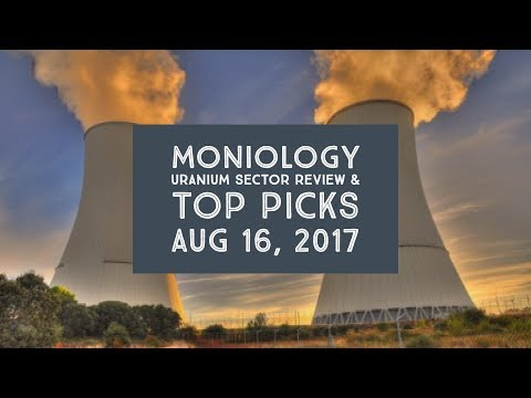 Uranium Sector Review & Top Picks 16Aug17
