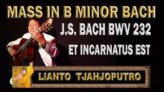 Lianto Tjahjoputro- MASS in B minor BWV 232 - Et Incarnatus Est J.S. Bach