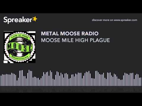 MOOSE MILE HIGH PLAGUE (made with Spreaker)