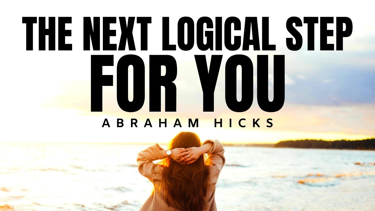 Abraham Hicks | This is The Next Logical Step For You | Law Of Attraction (LOA)