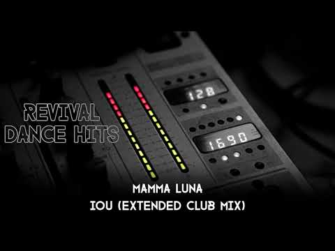 Mamma Luna - IOU (Extended Club Mix) [HQ]