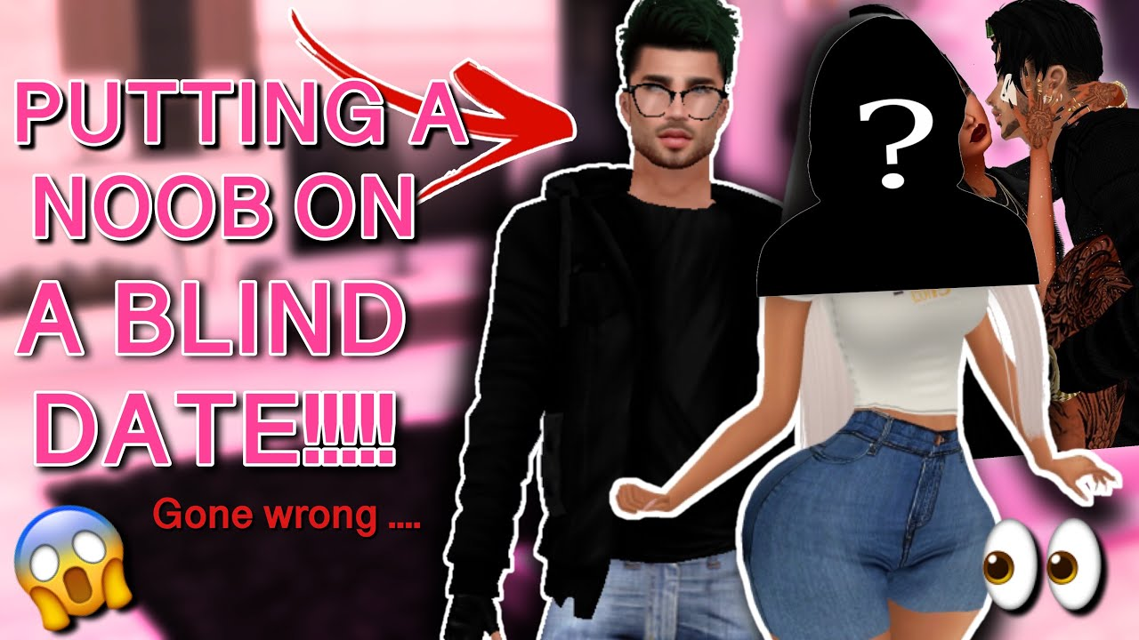 I SET THIS NOOB UP ON A BLIND DATE ! **GONE WRONG (IMVU)