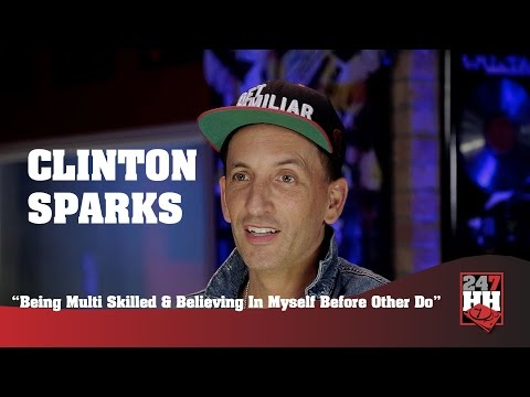 Clinton Sparks - Being Multi Skilled & Believing In Myself Before Other Do (247HH Exclusive)