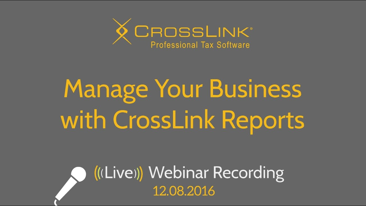 Manage Your Business with CrossLink Reports Webinar - CrossLink  Professional Tax Software