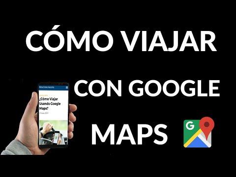 Cómo Viajar con Google Maps