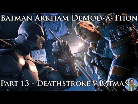 Batman Arkham DeMod-a-Thon: Part 13 - Deathstroke v Batman