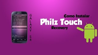 Instalar Philz Touch Recovery en Samsung Galaxy S4. (Varios Modelos)