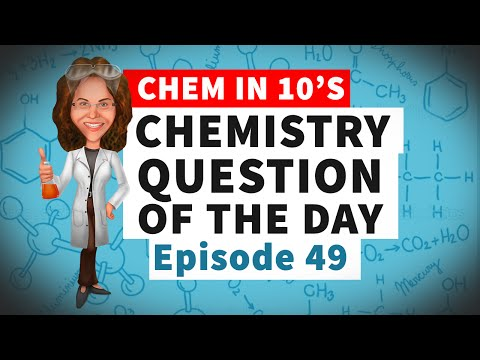 Chemistry Question of the Day Episode 49