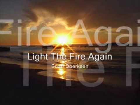 Light The Fire Again   Brian Doerksen