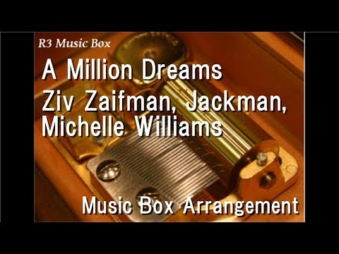 "A Million Dreams/Ziv Zaifman, Jackman, Michelle Williams [Music Box] (""The Greatest Showman"" OST)"