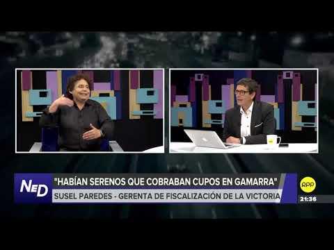 """SUSEL PAREDES - GRTA DE FISCALIZACIÓN LA VICTORIA """"HAY SERENOS QUE COBRABAN CUPOS"""" EN #NEDenRPP"""