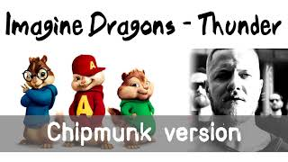 Imagine Dragons - Thunder (Chipmunk Version)