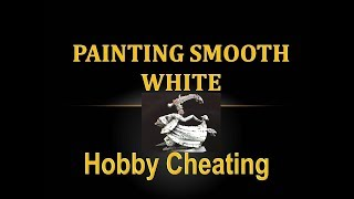 Hobby Cheating 154 - How to Paint Smooth White