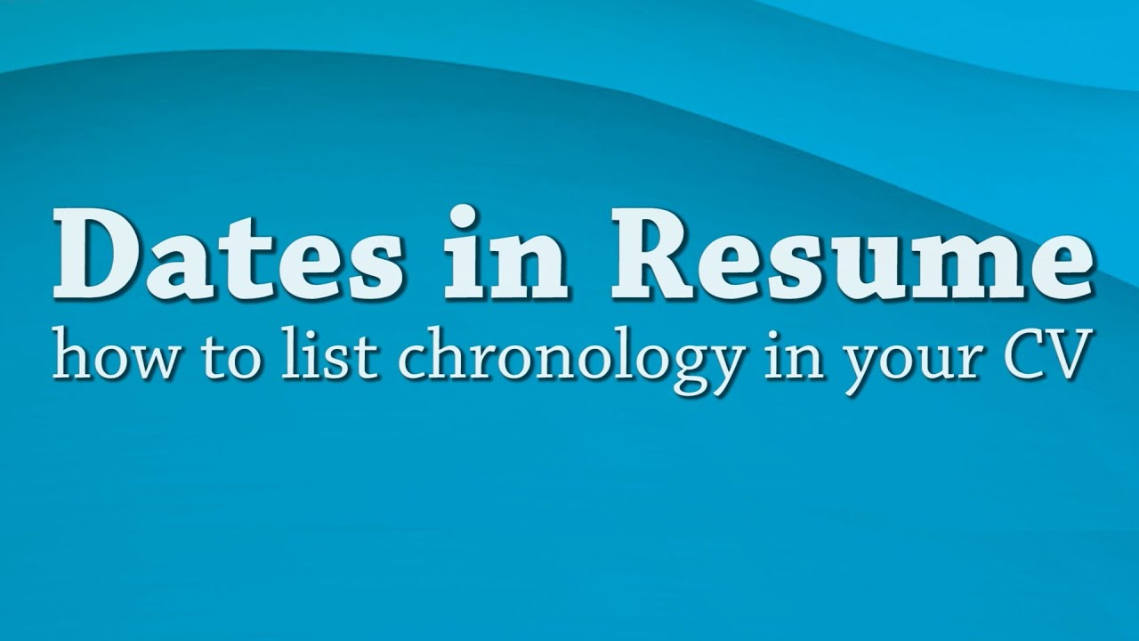 Resume Help Dates In Resume How To List Chronology In Your Cv