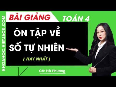 Ôn tập về số tự nhiên - Toán lớp 4 - Cô Hà Phương (HAY NHẤT)