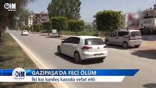 GAZİPAŞA'DA FECİ KAZA-'İki kız kardeş kazada vefat etti'-ALANYA HABERLERİ