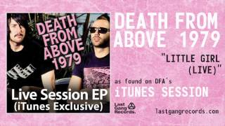 Death From Above 1979 - Little Girl (iTunes Session - Live)