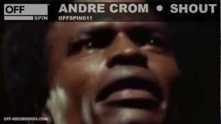 Andre Crom - Shout - OFFSPIN011