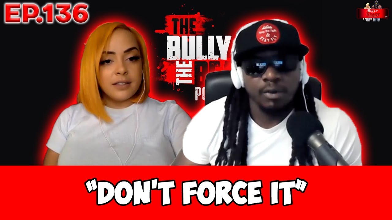 """The Bully and the Beast Podcast Ep. 136 """" Don't Force It""""   Full Episode"""