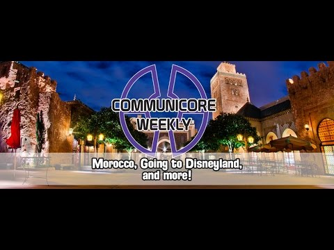 Communicore Weekly - Morocco, Going To Disneyland, Central Casting, Chicago Exposition