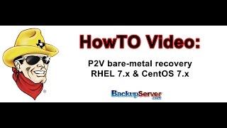 Physical-to-Virtual (P2V) Bare-metal Recovery RHEL 7.x & CentOS7.x