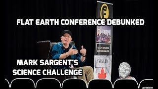 Flat Earth Conference Debunked - Mark Sargent