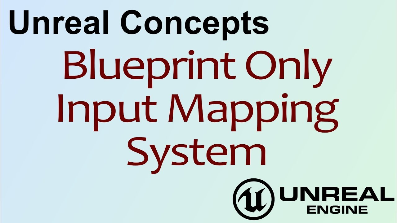 Unreal concepts blueprint only input mapping ue4 youtube unreal concepts blueprint only input mapping ue4 malvernweather Choice Image