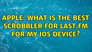 Apple: What is the best scrobbler for Last.fm for my iOS device? (6 Solutions!!)