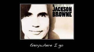 Everywhere I go ~ Jackson Browne