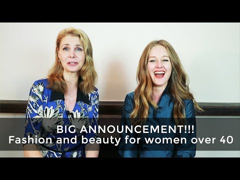 Fashion and beauty for women over 40- big announcement!!!!
