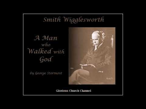 Smith Wigglesworth, A Man Who Walked With God by George Stormont 03 - God Has No Favorites