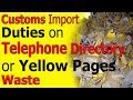 Customs Import Duties on Telephone Directory Waste Paper - Yellow Pages Waste Paper Import Duty