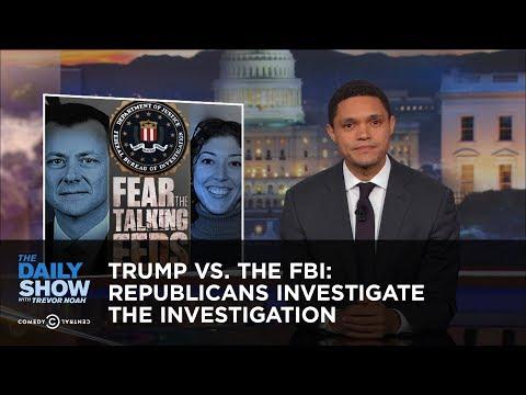 Trump vs. The FBI: Republicans Investigate the Investigation: The Daily Show