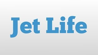 Jet Life meaning and pronunciation