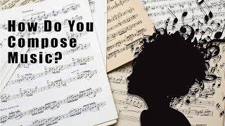 How Do You Compose Music?