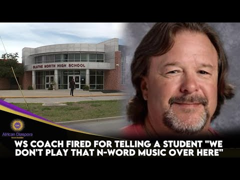 "WS Coach Fired For Telling A Student ""We Don't Play That N-Word Music Over Here"""