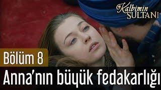 Kalbimin Sultanı 8. Bölüm (Final) - Anna'nın Büyük Fedakarlığı