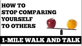 1 Mile Walk and Talk: How to Stop Comparing Yourself to Others - Indoor Walking At Home, Inspiration