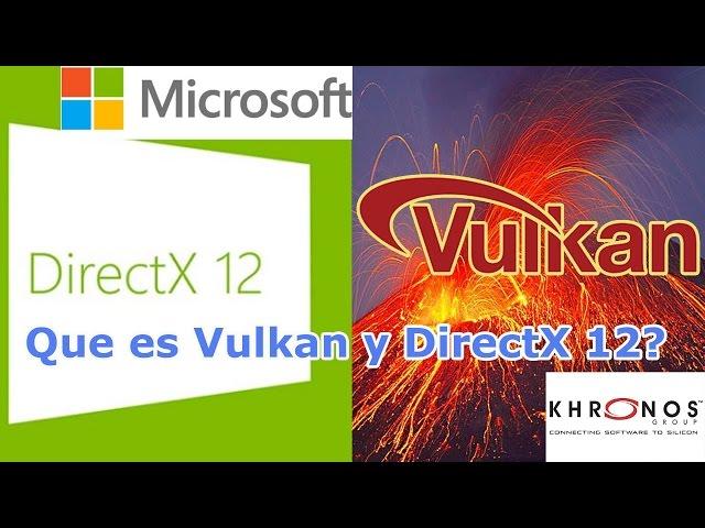 Que es Vulkan y DirectX 12?