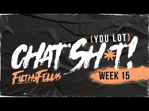 [You Lot] Chat Sh*t! - Week 15 #FilthyFellas