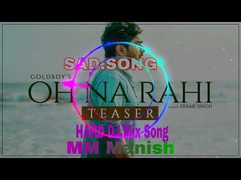 🎸VERY 🔛Sad🔝 Herat😰 Touching 🎤Hard DJ.📢 Remix Song 🎶 OH NA RAHI Dj Akash Remix Song