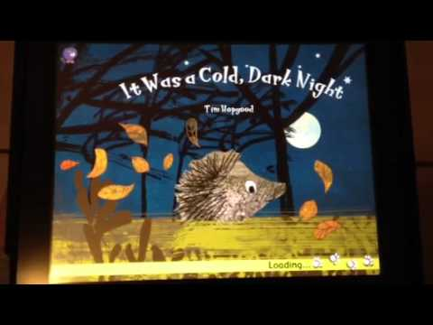 it was a cold dark night It was a cold, dark night, based on the print title by tim hopgood, was published in 2009 according to the description:  in digital form, this series features .