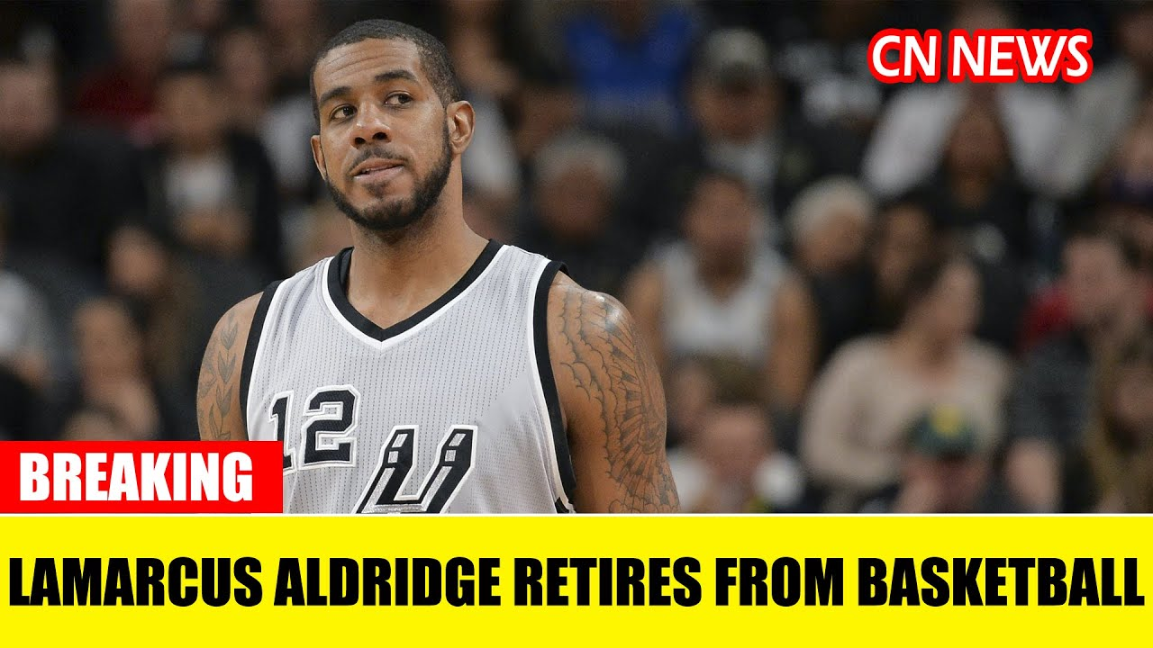LaMarcus Aldridge, 35, retires from basketball due to irregular heartbeat