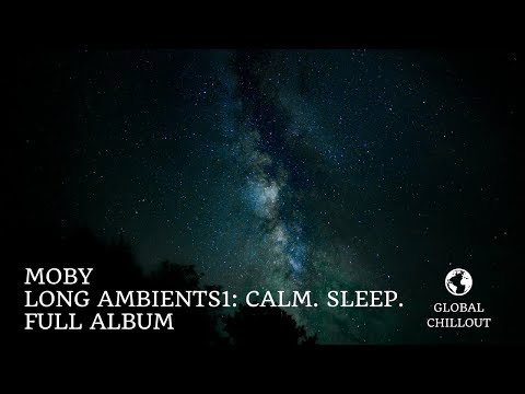 Moby - 'Long Ambients1: Calm. Sleep.' [Full Album, Continuous Mix]